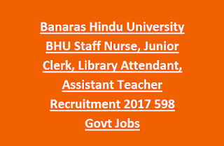 Banaras Hindu University BHU Staff Nurse, Junior Clerk, Library Attendant, Assistant Teacher Recruitment 2017 598 Govt Jobs