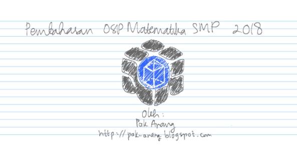 Pembahasan Soal Olimpiade Sains Nasional  Pembahasan Soal OSP Matematika SMP 2018 Oleh Pak Anang