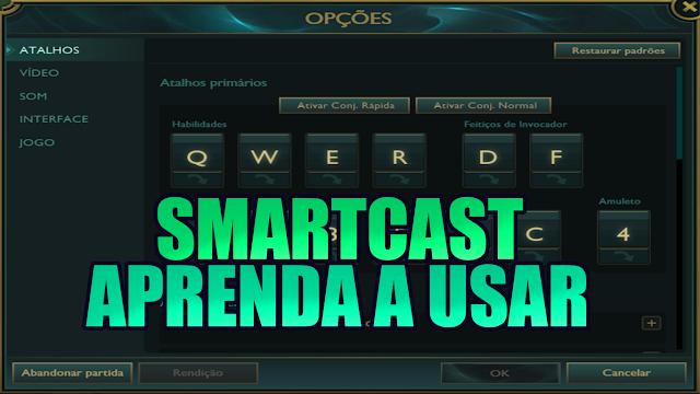 Como usar smartcast no LoL