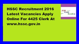 HSSC Recruitment 2016 Latest Vacancies Apply Online For 4425 Clerk At www.hssc.gov.in