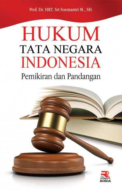 Hukum Tata Negara Indonesia Pemikiran dan Pandangan Penulis Hukum Tata Negara Indonesia Pemikiran dan Pandangan Penulis: Prof. Dr. Sri Soemantri M