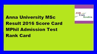 Anna University MSc Result 2016 Score Card MPhil Admission Test Rank Card