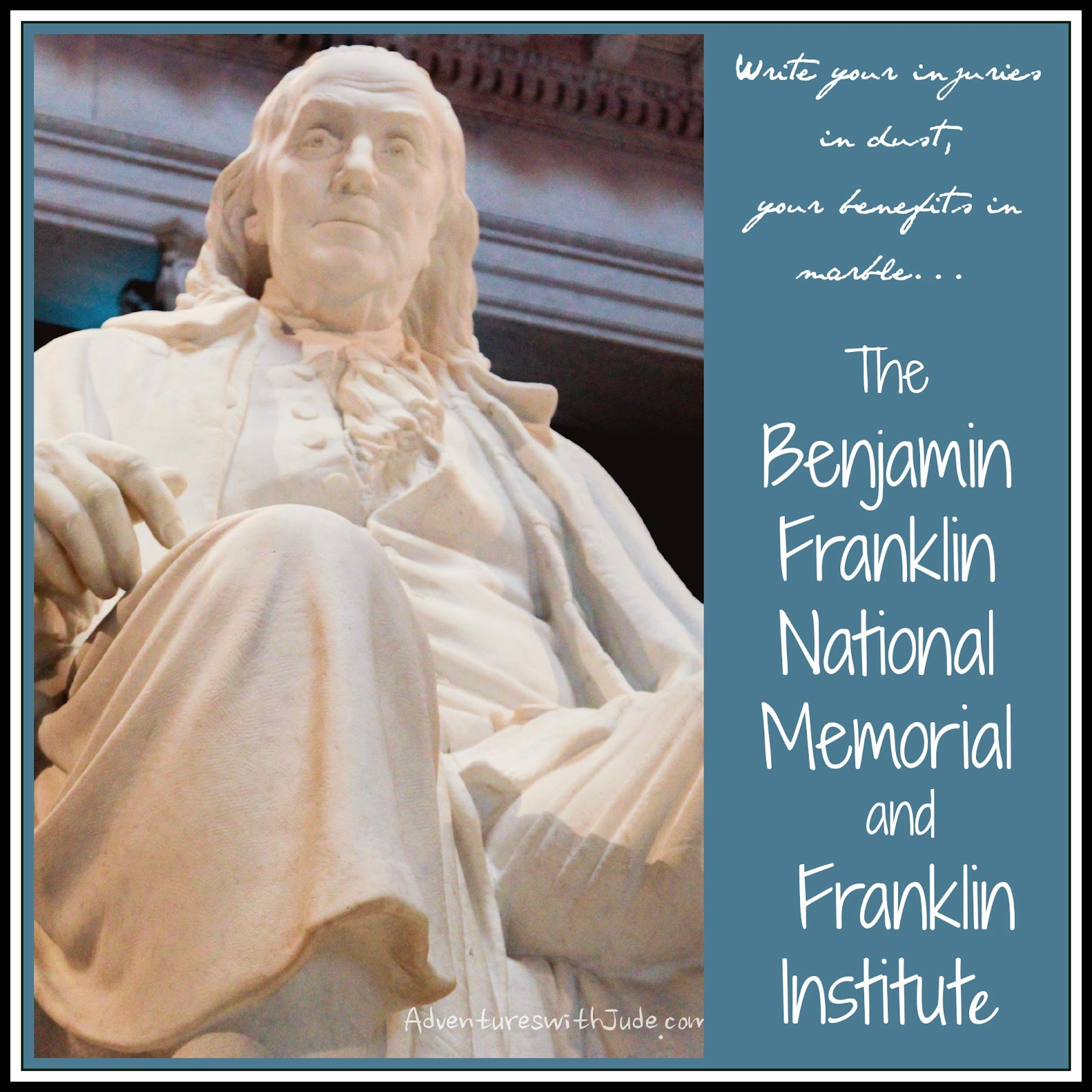 Write your injuries in dust, your benefits in marble - Ben Franklin