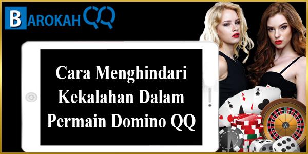 Cara Menghindari Kekalahan Dalam Permain Domino QQ