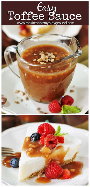 Quick & Easy Toffee Sauce ~ Make any dessert uniquely delicious with this easy sauce. Perfect over cheesecake, ice cream, fresh berries & more! #easyrecipes #toffeesauce #cheesecaketopping  www.thekitchenismyplayground.com