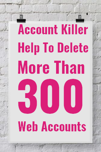 Account Killer Help To Delete More Than 300 Web Accounts