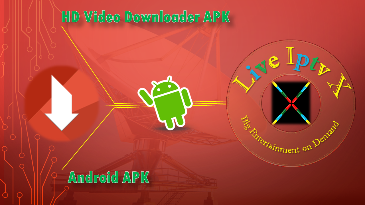 HD Video Downloader Iptv Premium Apk For Android | Live Iptv X