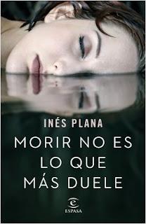 """""""Morir no es lo que más duele"""" de Inés Plana"""
