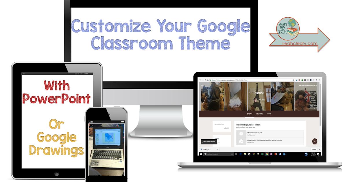 spring tech tip 3  customize your google classroom theme
