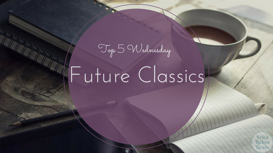 Top 5 Wednesday Future Classics