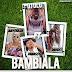 New Audio|Dj Olu ft Davido,Mayorkun & Danagog_Bambiala|Download Now