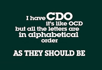 I have CDO it's like OCD but all the letters are in alphabetical order as they should be
