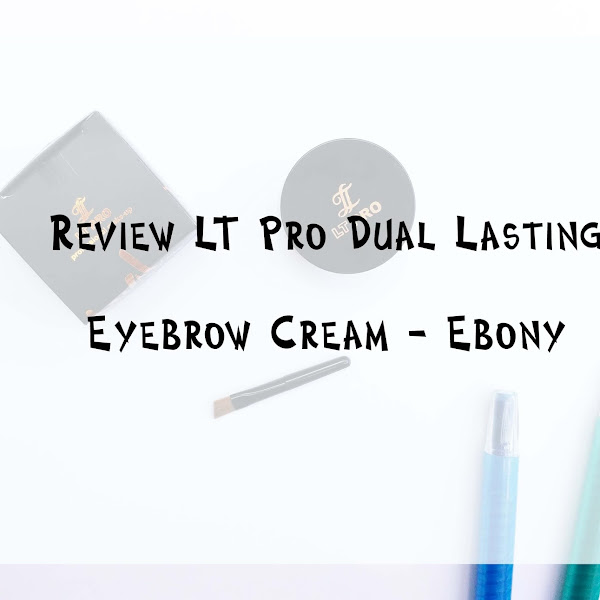 Review LT Pro Dual Lasting Brow Cream Ebony
