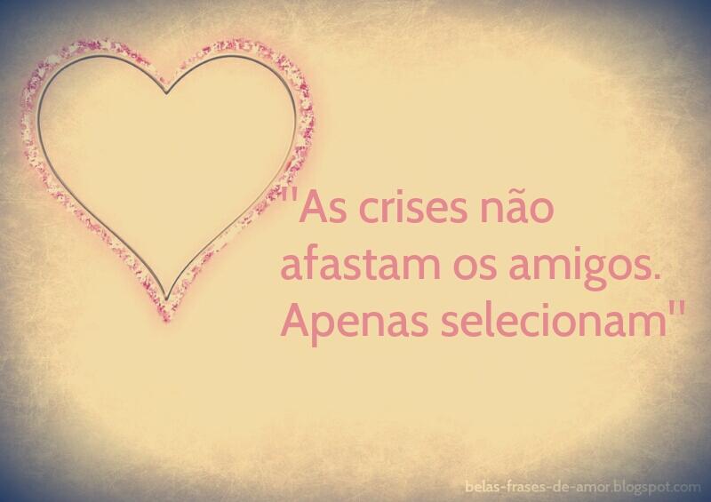 Belas Frases De Amor As Crises Não Afastam Os Amigos Apenas