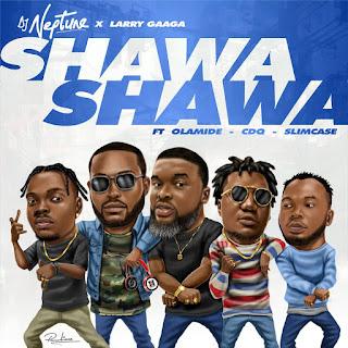 MUSIC:DJ Neptune x Larry Gaaga ft. Olamide, CDQ & Slimcase – Shawa Shawa