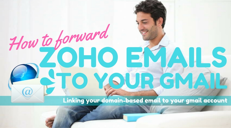 Forwarding Zoho emails to Gmail
