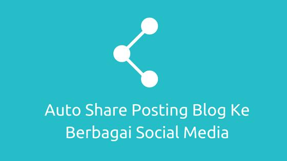 Auto Share Posting Blog Ke Berbagai Social Media