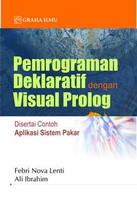Pemrograman Deklaratif dengan Visual Prolog; Disertai Contoh Aplikasi Sistem Pakar