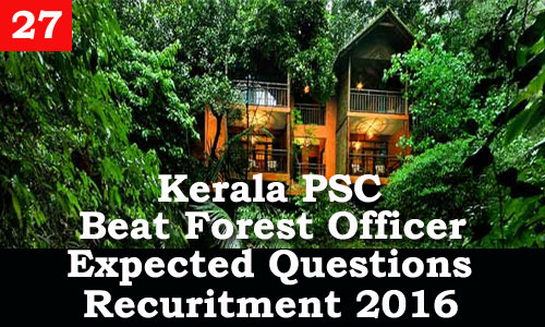 Kerala PSC - Expected Questions for Beat Forest Officer 2016 - 27