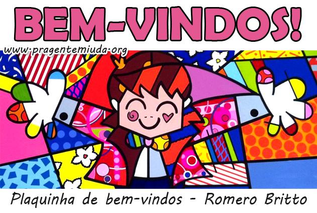 Plaquinha De Bem Vindos Romero Britto Pra Gente Miuda