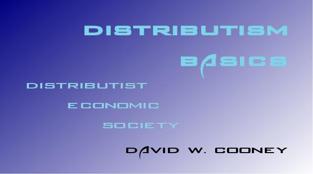 http://practicaldistributism.blogspot.com/2014/01/distributism-basics-distributist.html
