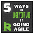 "Project Management Tips from PMRobot: 5 ways to lose your job by ""going agile"""