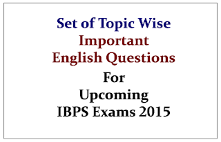Set of Topic Wise Important English Questions for Upcoming IBPS Exams 2015