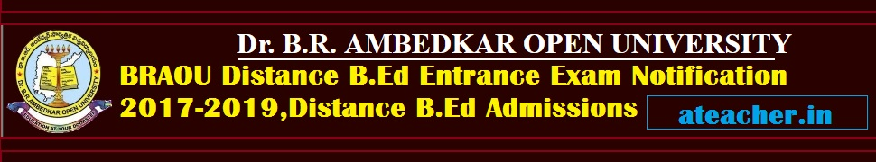 BRAOU Distance B.Ed Entrance Exam Notification 2017-2019,Distance B.Ed Admissions