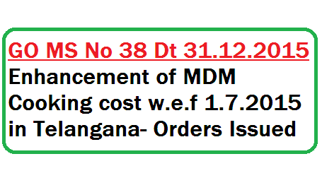 ts-go-ms-no-38-enhancement-of-mdm-cooking-cost-in-telangana School Education – Mid Day Meal Programme – Enhancement of cooking cost w.e.f 01.07.2015– Orders – Issued. GO MS No 38 MDM Cooking cost enhanced in Telangana | cost of cooking for Mid Day Meals enhanced in Telangana