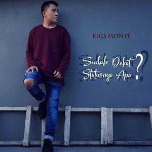Kris Monte - Sudah Dekat Statusnya Apa