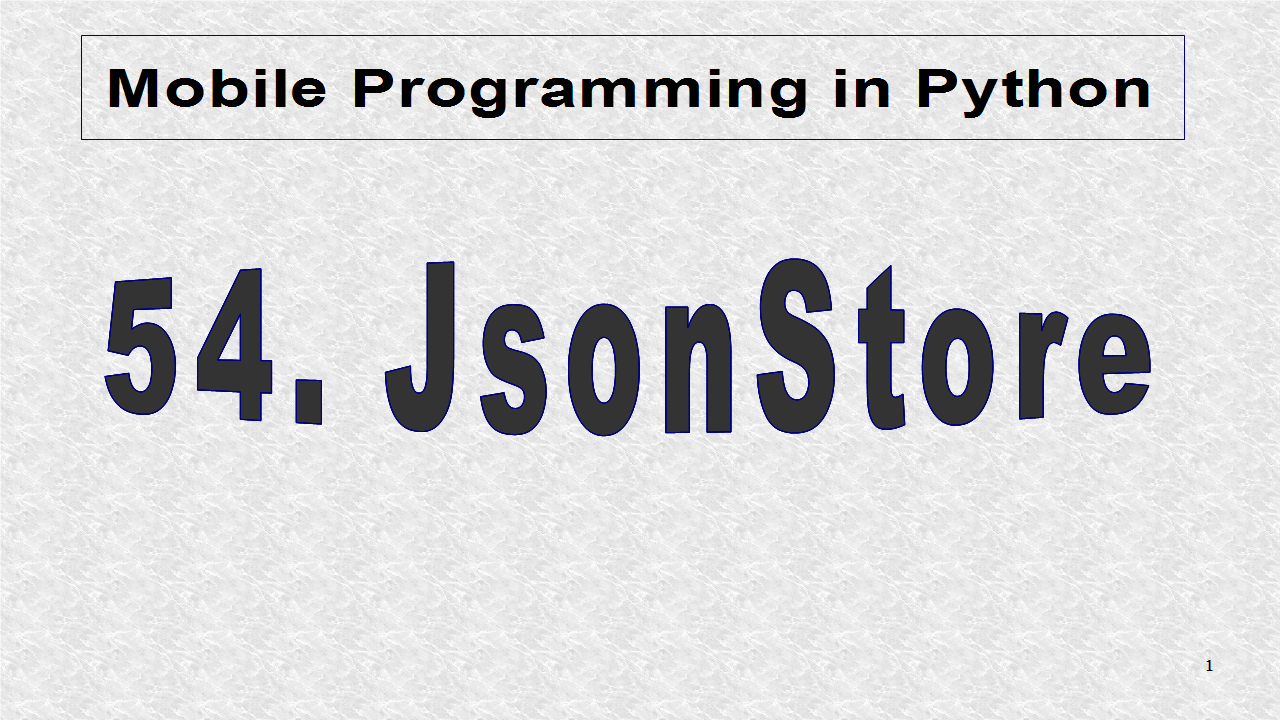 Mobile Programming in Python: 54  JsonStore