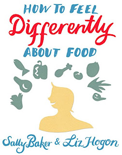 Book Review: How To Feel Differently About Food, by Sally Baker and Liz Hogon