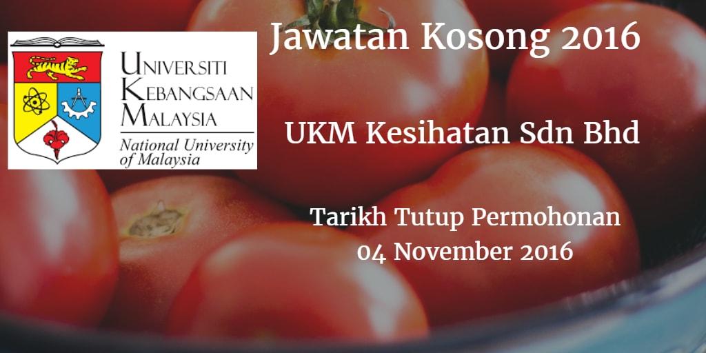 Jawatan Kosong UKM Kesihatan Sdn Bhd 04 November 2016