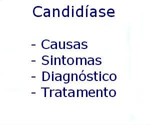 Candidíase causas sintomas diagnóstico tratamento prevenção riscos complicações