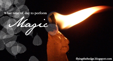 Magic All Day Long: What time of day should I perform magic?