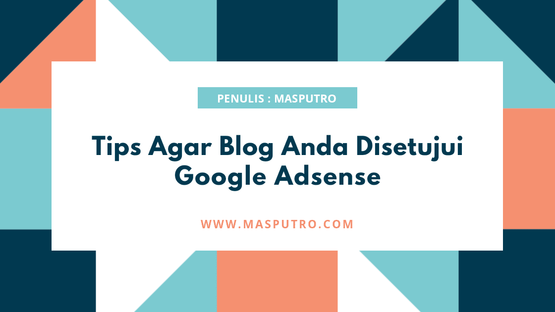 Tips Agar Blog Anda Disetujui Google Adsense