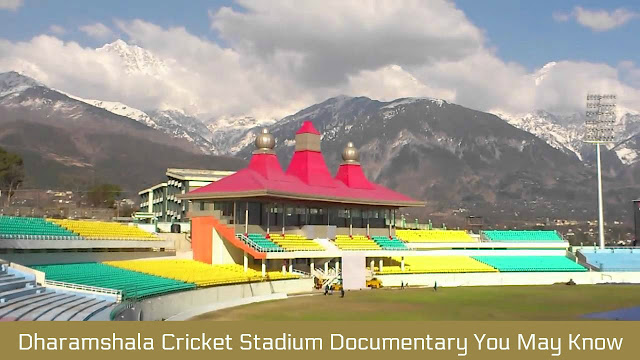 Dharamshala Cricket Stadium Documentary You May Know
