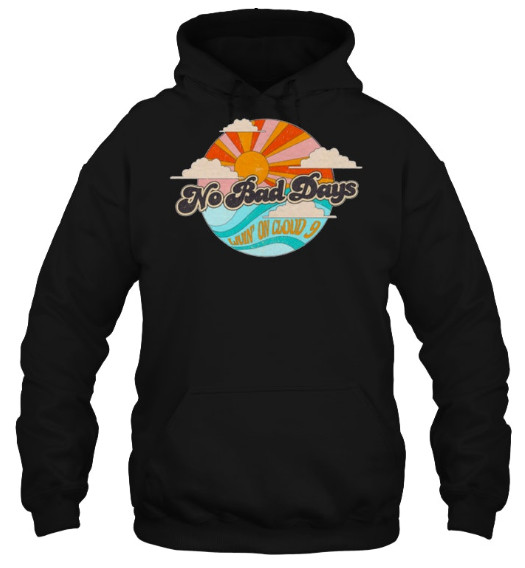 No Bad Days Living On Cloud 9 T Shirts Hoodie. GET IT HERE