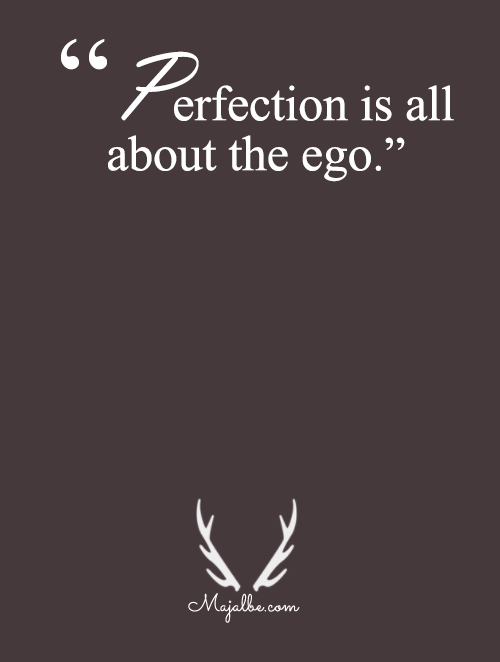 Perfection Is Ego