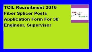 TCIL Recruitment 2016 Fiber Splicer Posts Application Form For 30 Engineer, Supervisor