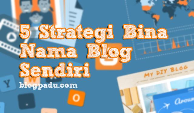 5 Strategi Bina Nama Blog Sendiri