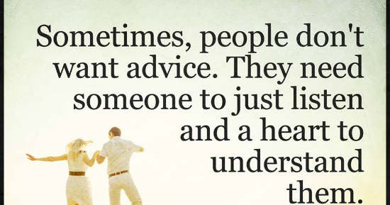 Sometimes, People Don't Want Advice. They Need Someone To