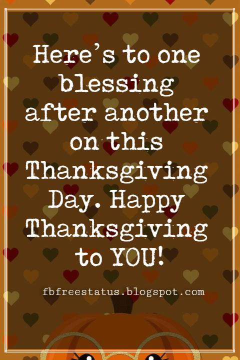 Sayings For Thanksgiving Cards, Here's to one blessing after another on this Thanksgiving Day. Happy Thanksgiving to YOU!