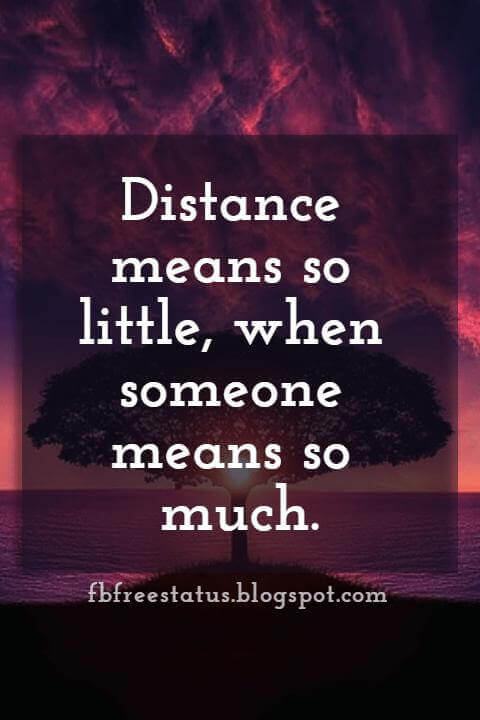 Beautiful Quotes Long Distance Relationship, Distance means so little when someone means so much.