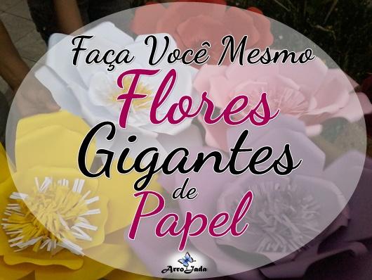 Como fazer Flores gigantes de papel