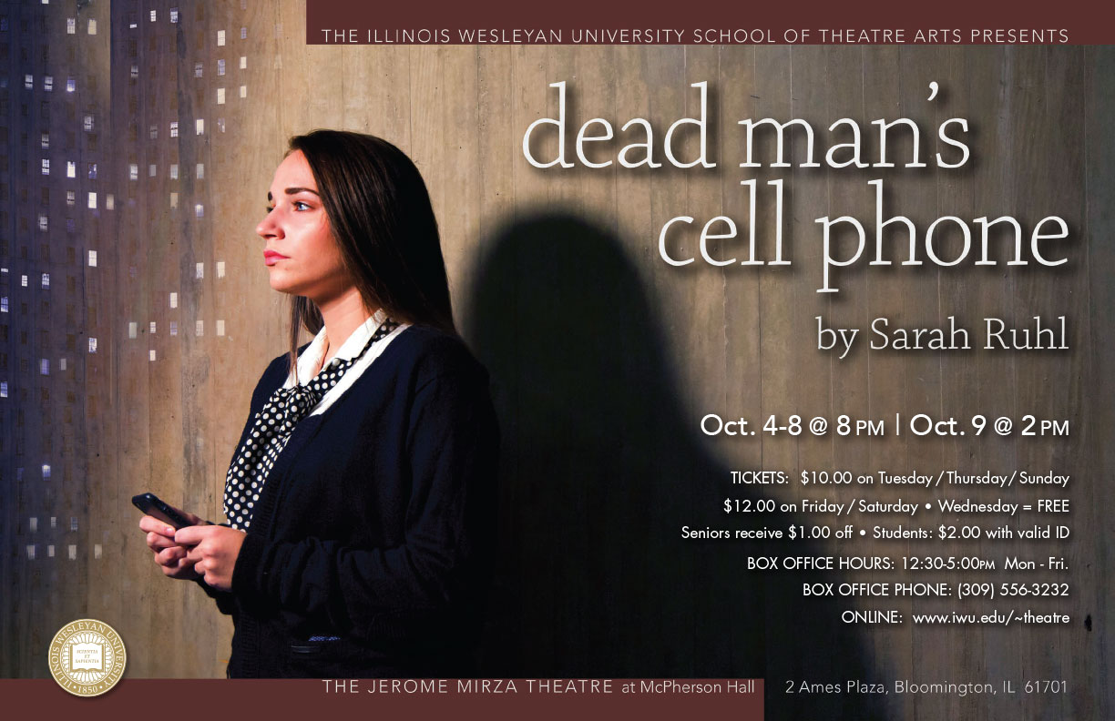 ... out about the Illinois Wesleyan production of Sarah Ruhl's Dead Man's  Cell Phone, which opened earlier tonight in the Jerome Mirza Theatre in  McPherson ...