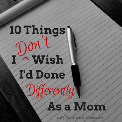 10 things I don't wish I'd done differently as a mom