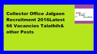 Collector Office Jalgaon Recruitment 2016Latest 66 Vacancies Talathih& other Posts