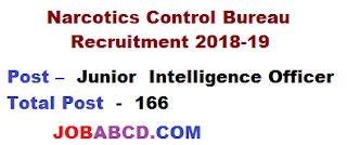 NCB recruitment intelligence Officer Post Apply Form| नारकोटिक्स कंट्रोल ब्यूरो  में  जूनियर इंटेलिजेंस ऑफिसर  के  पदों पर भर्ती, विवरण – नारकोटिक्स कंट्रोल ब्यूरो  ने जूनियर इंटेलिजेंस ऑफिसर  के  166 रिक्त पदों पर भर्ती हेतु आवेदन जारी किया है आवेदन करने की अंतिम तिथि  11-12- 18 एंव अन्य विस्तृत जानकारी निचे उल्लेख है ,NCB recruitment Exam syllabus ,  NCB recruitment Exam  result , NCB recruitment Exam  admit card , NCB recruitment Exam , cutoff list