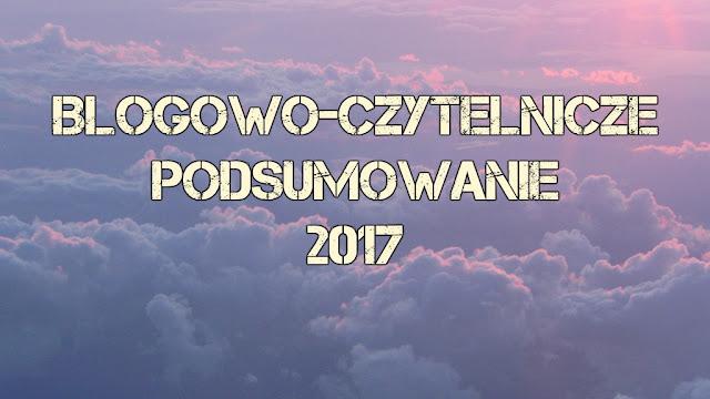 Blogowo- Czytelnicze Podsumowanie 2017 roku !!!